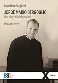 Jorge Mario Bergoglio. Una biograf�a intelectual