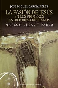 La pasi�n de Jes�s en los primeros escritores cristianos. Marcos, Lucas y Pablo
